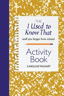 I Used to Know That Activity Book: Stuff You Forgot from School