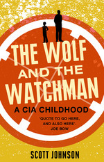The Wolf And The Watchman: a CIA Childhood
