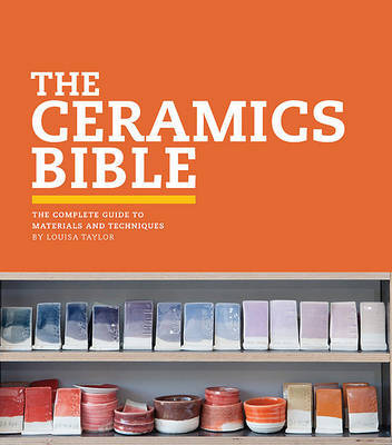Ceramics Bible - The Complete Guide to Materials and Techniques