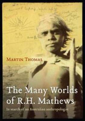 The Many Worlds of R.H. Mathews: In Search of an Australian Anthropologist
