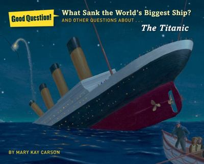 What Sank the World's Biggest Ship?: And Other Questions About... The Titanic