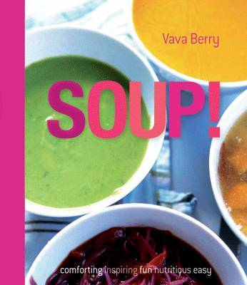 Soup!: Fresh, Healthy Recipes Bursting with Seasonal Flavour