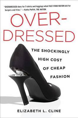 Overdressed  Shockingly High Cost of Cheap Fashion