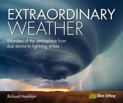 Extraordinary Weather: Wonders of the Atmosphere from Dust Storms to Lighting Strikes