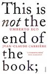 This is Not the End of the Book: A Conversation Curated by Jean-Philippe De Tonnac