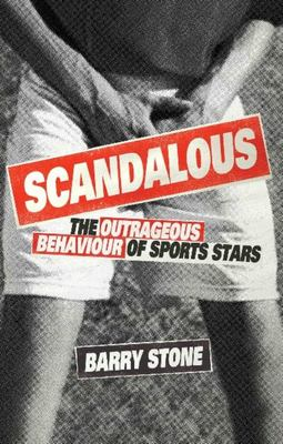Scandalous: The Outrageous Behaviour of Sports Stars