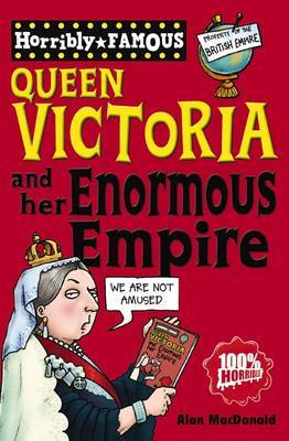 Queen Victoria and Her Enormous Empire (Horribly Famous)