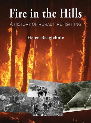 Fire In The Hills : A History of Rural Fire-Fighting in New Zealand