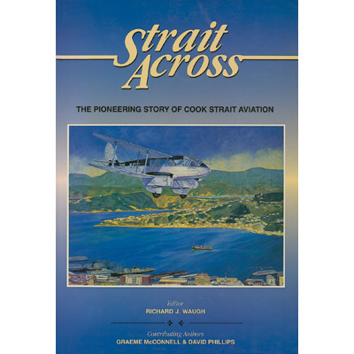 Strait Across: The Pioneering Story of Cook Strait Aviation