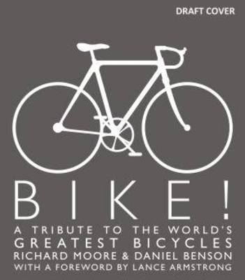 Bike!: A Tribute to the World's Greatest Bicycles