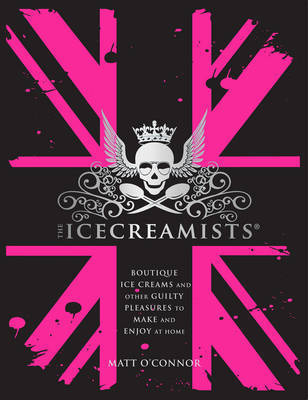 The Icecreamists: Boutique Ice Creams and Other Guilty Pleasures to Make and Enjoy at Home