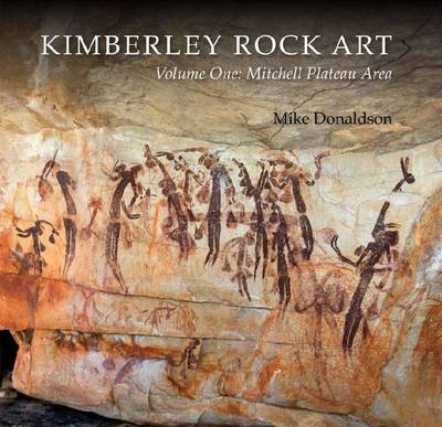 Kimberley Rock Art Vol. 1: Mitchell Plateau Area