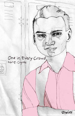 One In Every Crowd: Stories by Ivan E. Coyote