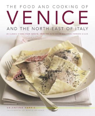 The Food and Cooking of  Venice and North-Eastern Italy: 65 Classic Dishes from Veneto, Trentino-alto Adige and Fruili-Venezia Guilia