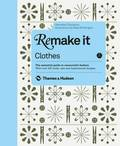 Remake it: Clothes: The Essential Guide to Resourceful Fashion With Over 500 Tricks, Tips and Inspirational Designs
