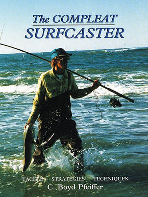 Complete Surfcaster: Tackle, Strategies, Techniques
