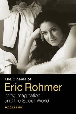 The Cinema of Eric Rohmer: Irony, Imagination, and the Social World