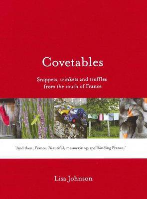 Covetables: Snippets, Trinkets and Truffles from the South of France
