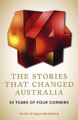 Stories That Changed Australia - 50 Years of Four Corners