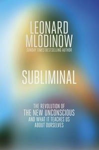 Subliminal: The Revolution of the New Unconscious and What it Teaches Us About Ourselves
