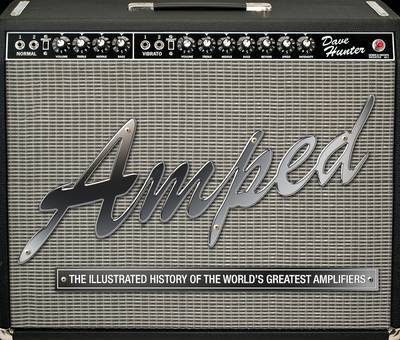 Amped Illustrated History of the World's Greatest Amplifiers