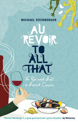 Au Revoir to All That : The rise and fall of French cuisine