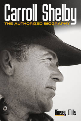 Carroll Shelby: The Authorised Biography