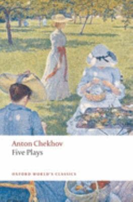 "Five Plays: ""Ivanov"", The ""Seagull"", ""Uncle Vanya"", ""Three Sisters"", and The ""Cherry Orchard"""