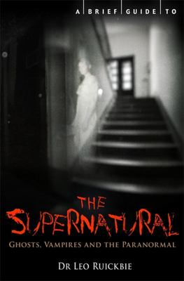 A Brief Guide to the Supernatural: Ghosts, Vampires and the Paranormal