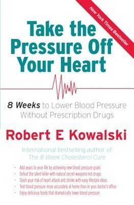 Take the Pressure Off Your Heart: 8 Weeks to Lower Blood Pressure without Prescription Drugs