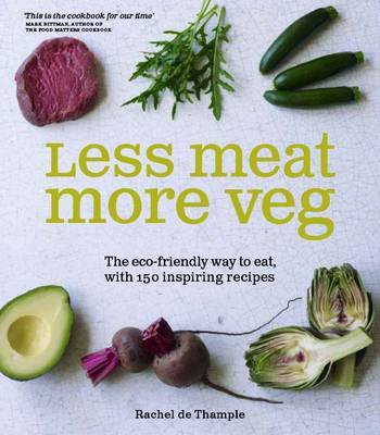 Less Meat More Veg: The Eco-Friendly Way to Eat, with 150 Inspiring Recipes
