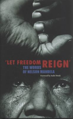 'Let Freedom Reign': The words of Nelson Mandela