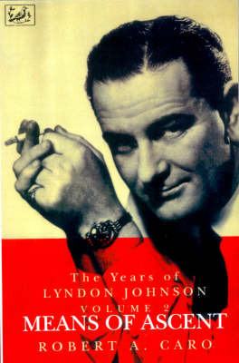 The Years of Lyndon Johnson: v.2: Means of Ascent