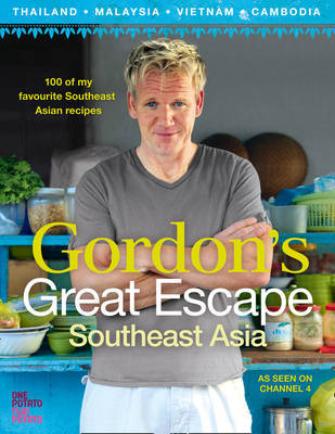 Gordon's Great Escape South-East Asia: 100 of My Favourite South-East Asian Recipes