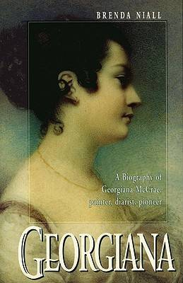 Georgiana: Biography of Georgiana McCrae, Painter, Diarist, Pioneer