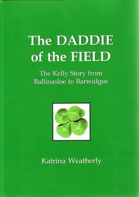 The Daddie of the Field: the Kelly Story from Ballinasloe to Barwidgee