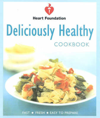 Deliciously Healthy: Fast, Fresh, Easy to Prepare
