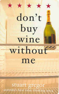 Don't Buy Wine without ME 2004: Stuart Gregor's Wine Guide 2004