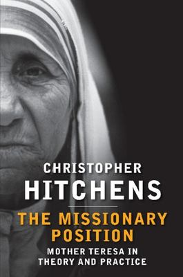 Missionary Position: Mother Teresa In Theory And Practice