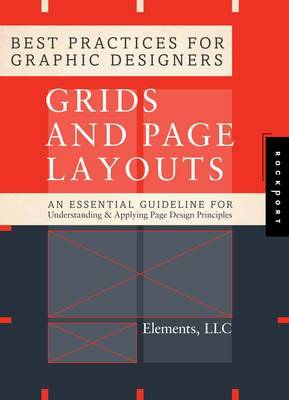 Best Practices for Graphic Designers. Grids and Page Layouts: An Essential Guideline for Understanding and Applying Page Design Principles