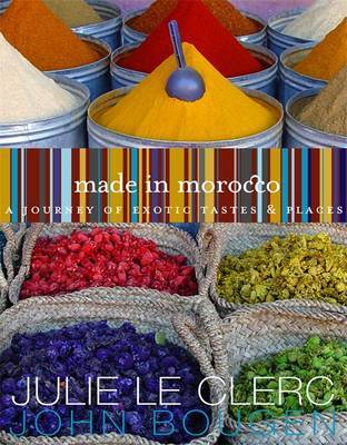 Made in Morocco : A Journey of Exotic Tastes and Places