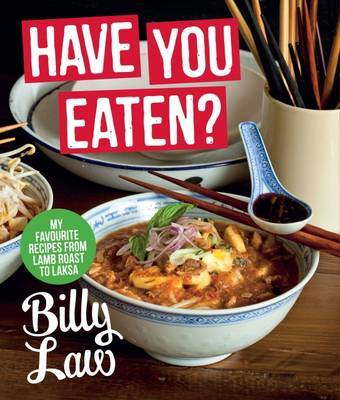 Have You Eaten?: My Favourite Recipes from Lamb Roast to Laksa