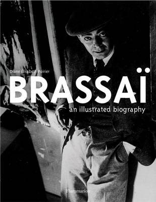 Brassai: An Illustrated Biography