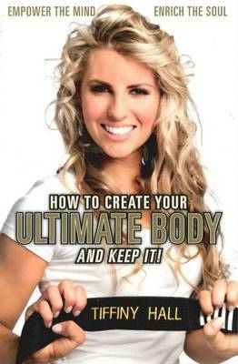 How to Create Your Ultimate Body & Keep It