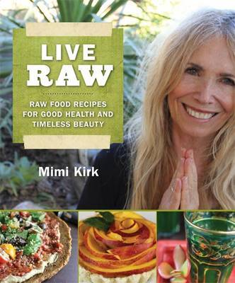 Live raw the natural way to good health and timeless beauty by mimi live raw the natural way to good health and timeless beauty forumfinder Images