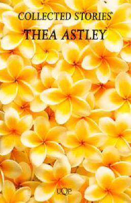 COLLECTED STORIES: THEA ASTLEY