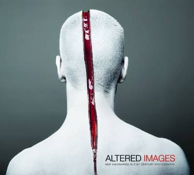ALTERED IMAGES NEW VISIONARIES IN 21ST CENTURY PHOTOGRAPHY