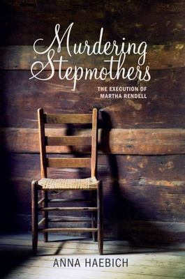 MURDERING STEPMOTHERS: THE EXECUTION OF MARTHA RENDELL