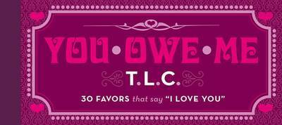 YOU OWE ME TLC:30 FAVORS THAT SAY I LOVE
