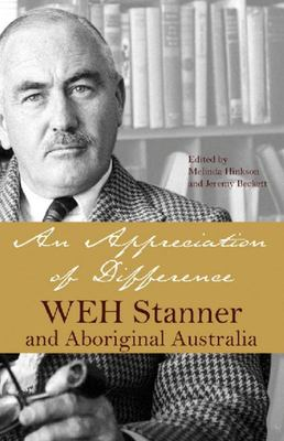 AAn Appreciation of Difference: W E H Stanner and Aboriginal Australia